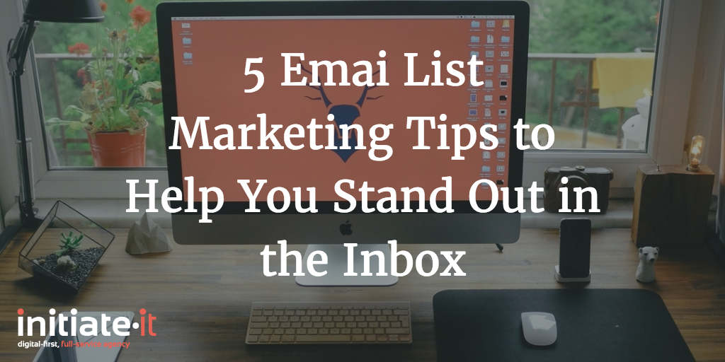 5 Email List Marketing Tips for Standing Out in the Inbo