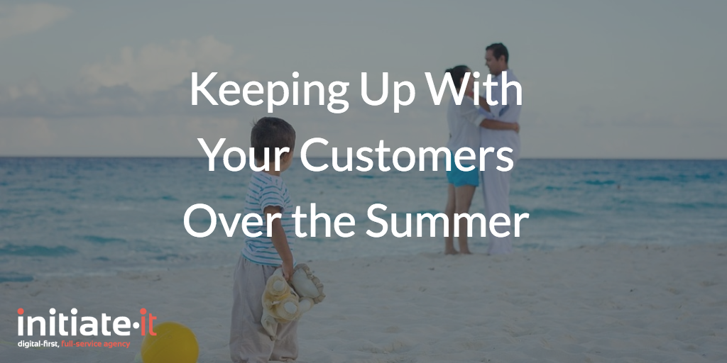 Keeping Up With Your Customers Over the Summer 4