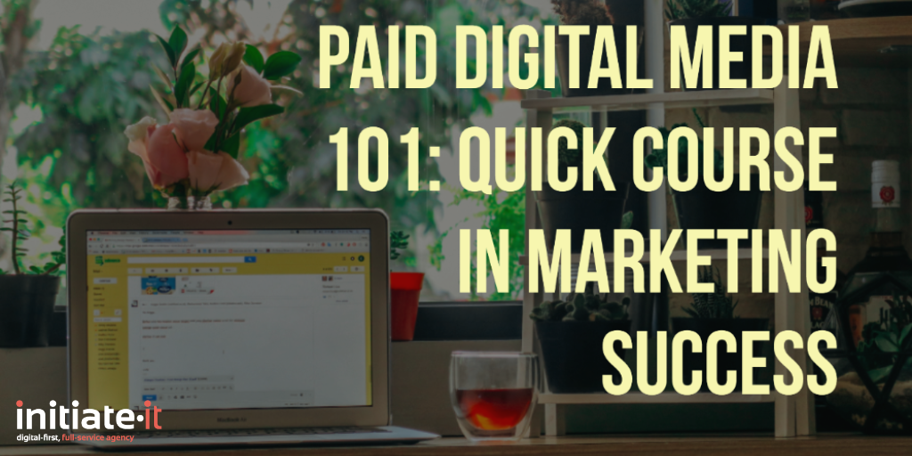 Paid Digital Media 101: Quick Course in Marketing Success