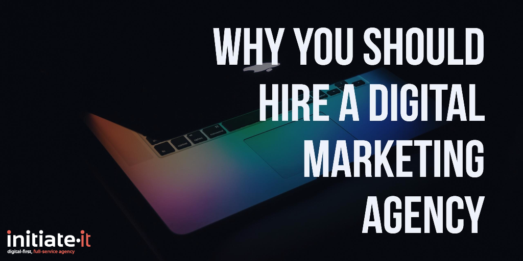 Why You Should Hire a Digital Marketing Agenc