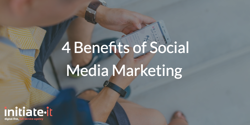 4 Benefits of Social Media Marketing