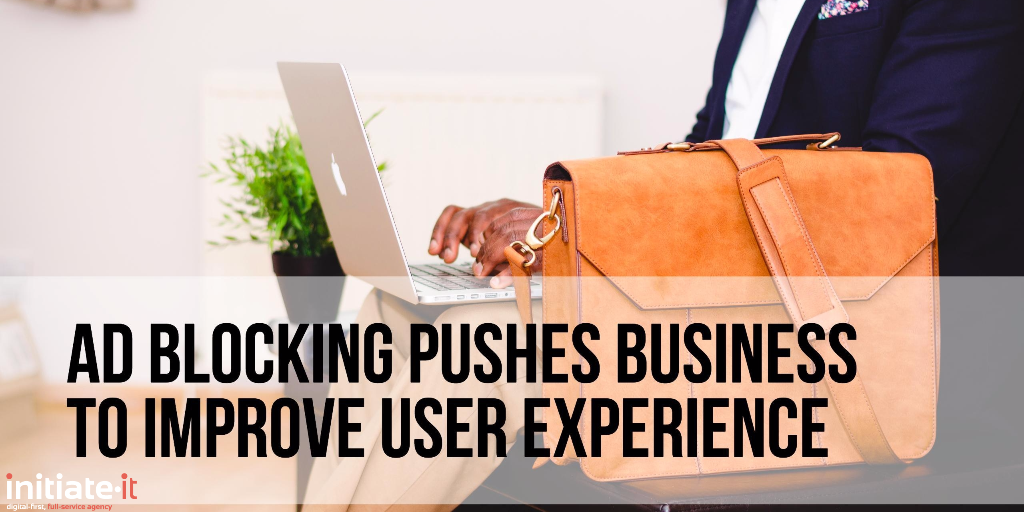 Ad Blocking Pushes Business to Improve User Experien