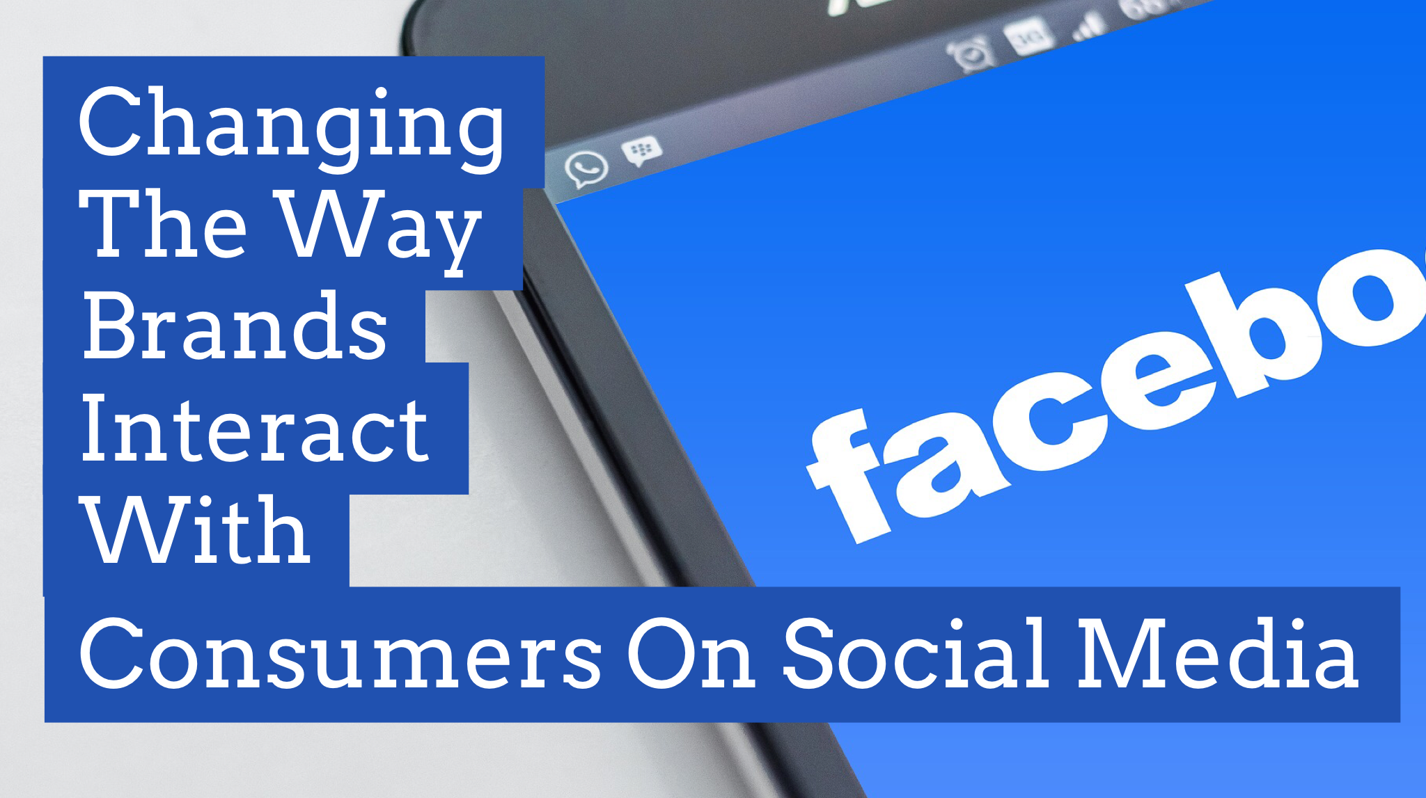 Changing the Way Brands Interact with Consumers on Social Media