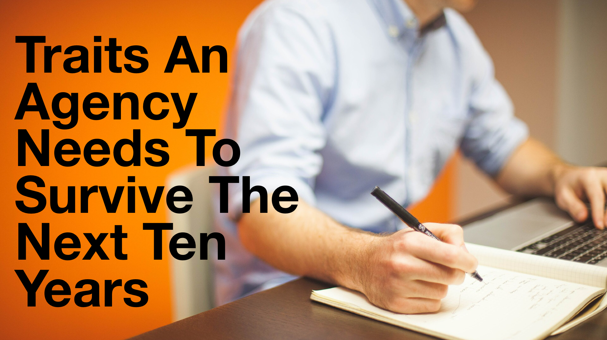 Traits an Agency Needs to Survive the Next Ten Years.